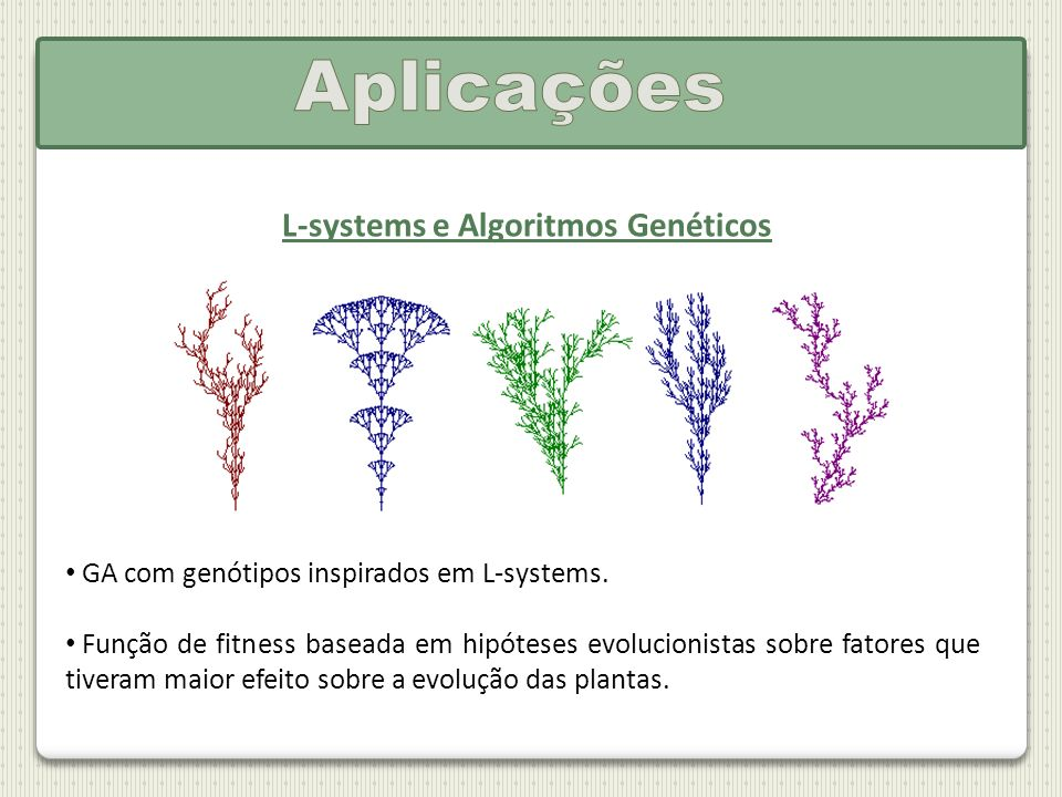 L-systems e Algoritmos Genéticos GA com genótipos inspirados em L-systems. Função de fitness baseada em hipóteses evolucionistas sobre fatores que tiv