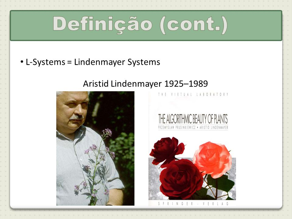 L-Systems = Lindenmayer Systems Aristid Lindenmayer 1925–1989