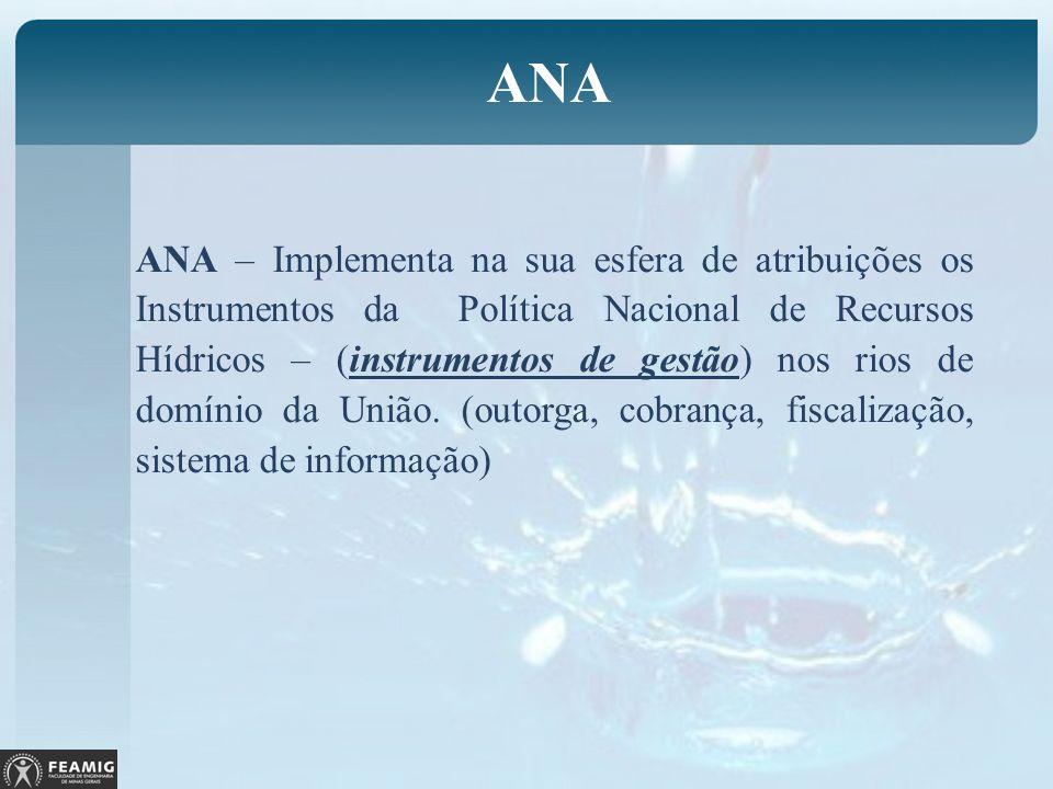 ANA – Implementa na sua esfera de atribuições os Instrumentos da Política Nacional de Recursos Hídricos – (instrumentos de gestão) nos rios de domínio