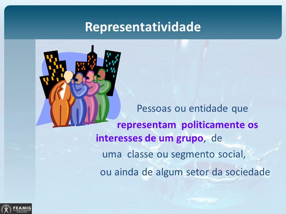 Representatividade Pessoas ou entidade que representam politicamente os interesses de um grupo, de uma classe ou segmento social, ou ainda de algum se
