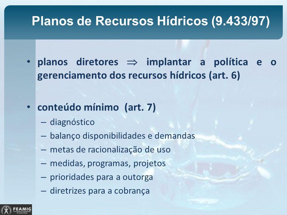 Planos de Recursos Hídricos (9.433/97) planos diretores implantar a política e o gerenciamento dos recursos hídricos (art. 6) conteúdo mínimo (art. 7)