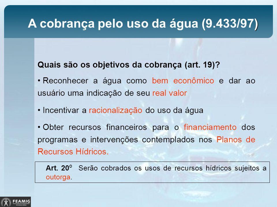) A cobrança pelo uso da água (9.433/97) Quais são os objetivos da cobrança (art. 19)? Reconhecer a água como bem econômico e dar ao usuário uma indic