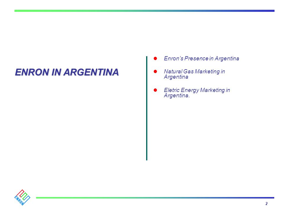 Enrons Presence in Argentina Natural Gas Marketing in Argentina Eletric Energy Marketing in Argentina. 2 ENRON IN ARGENTINA