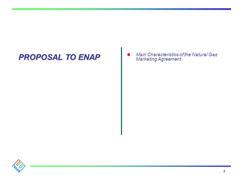 Main Characteristics of the Natural Gas Marketing Agreement 2 PROPOSAL TO ENAP
