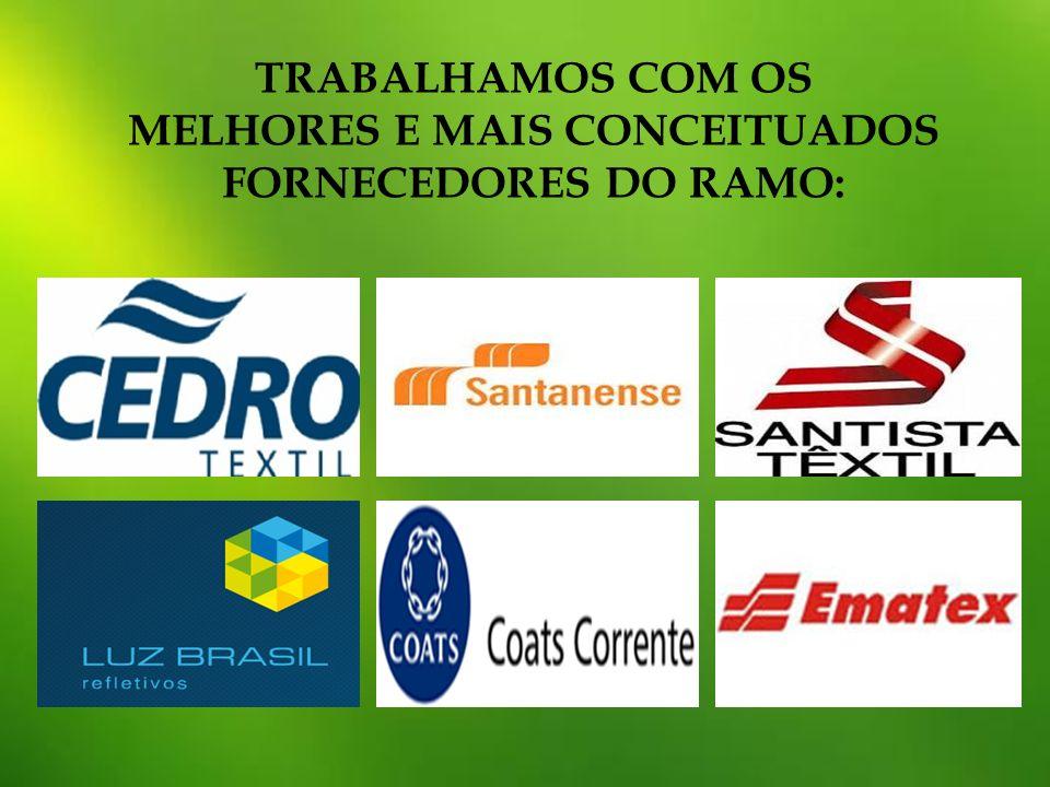 TRABALHAMOS COM OS MELHORES E MAIS CONCEITUADOS FORNECEDORES DO RAMO: