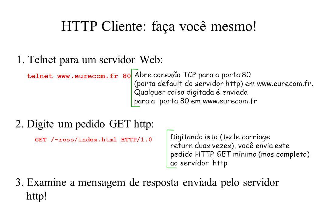 HTTP Cliente: faça você mesmo! 1. Telnet para um servidor Web: Abre conexão TCP para a porta 80 (porta default do servidor http) em www.eurecom.fr. Qu