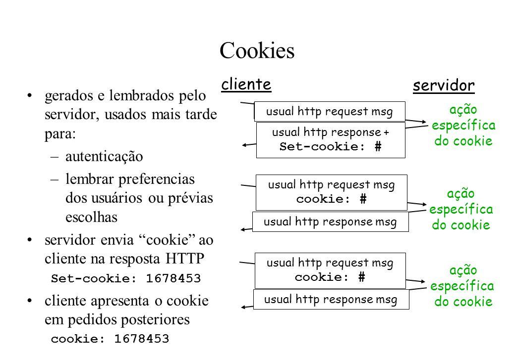 Cookies gerados e lembrados pelo servidor, usados mais tarde para: –autenticação –lembrar preferencias dos usuários ou prévias escolhas servidor envia
