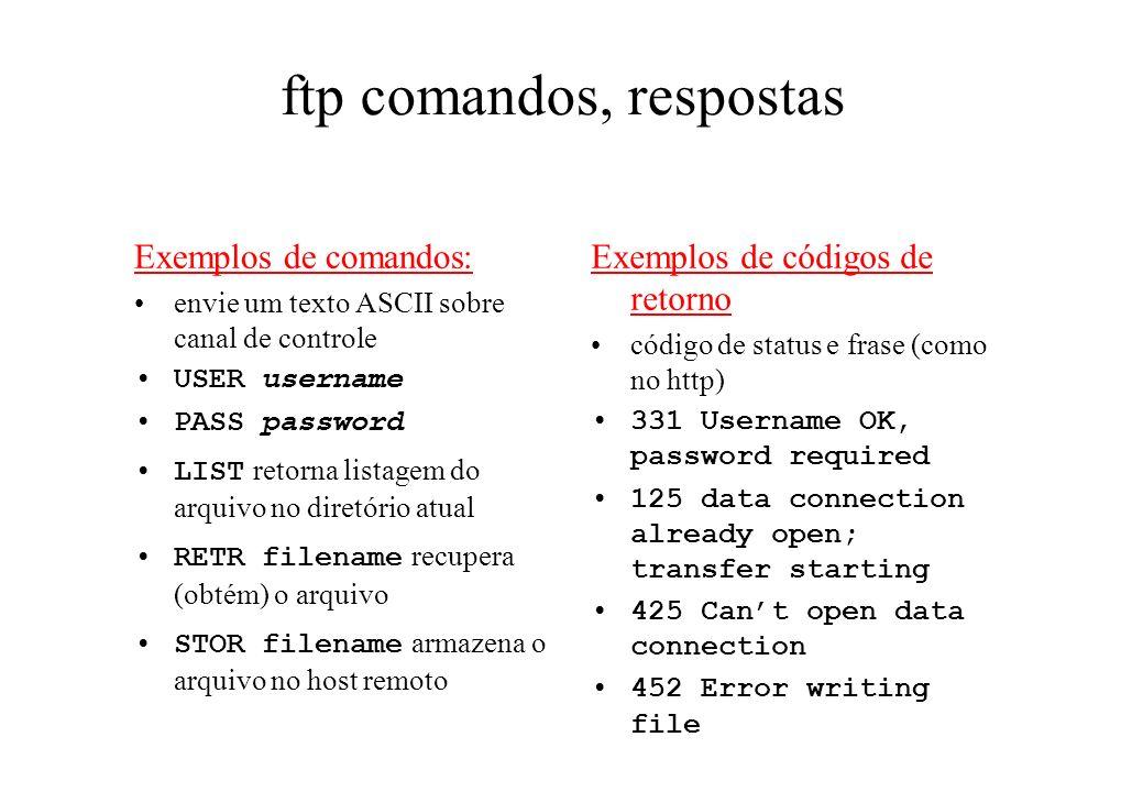 ftp comandos, respostas Exemplos de comandos: envie um texto ASCII sobre canal de controle USER username PASS password LIST retorna listagem do arquiv