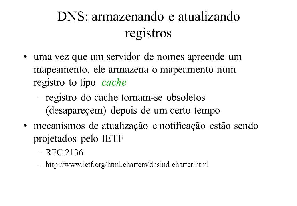 DNS: armazenando e atualizando registros uma vez que um servidor de nomes apreende um mapeamento, ele armazena o mapeamento num registro to tipo cache