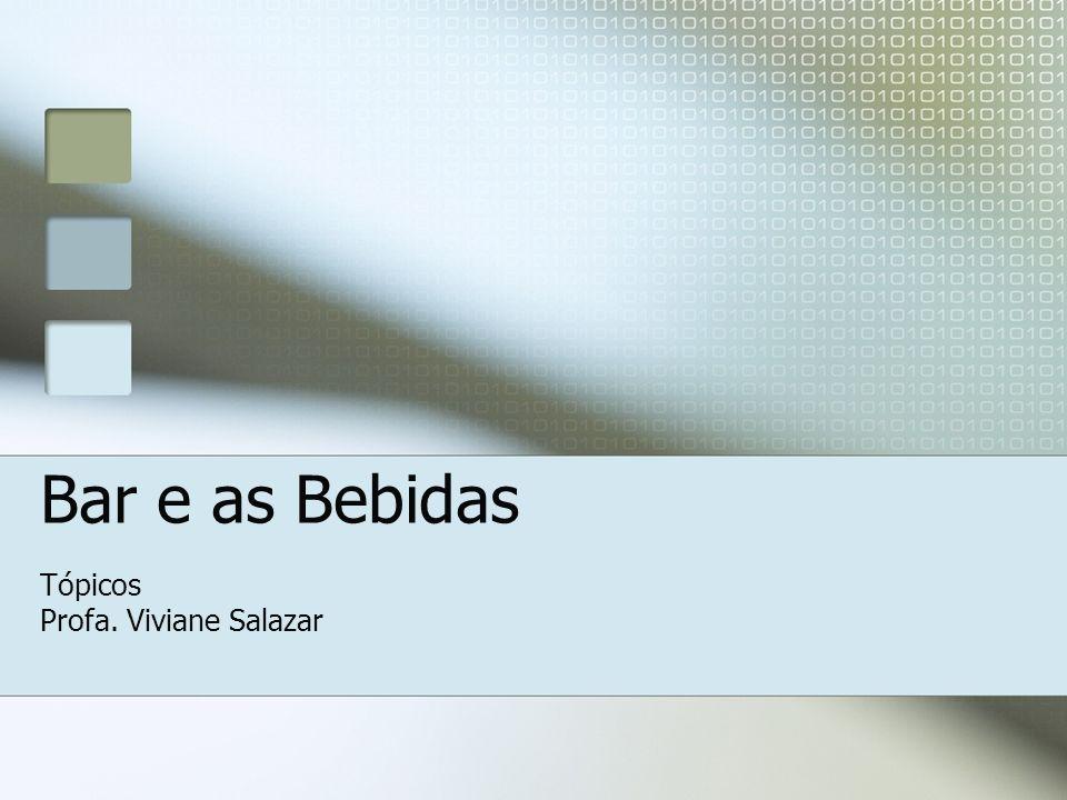 Bar e as Bebidas Tópicos Profa. Viviane Salazar