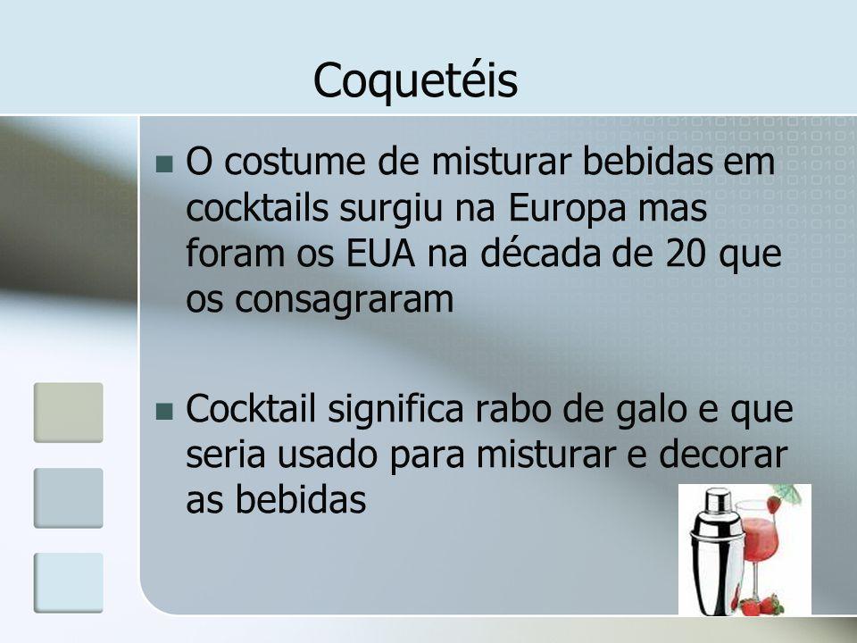 Coquetéis O costume de misturar bebidas em cocktails surgiu na Europa mas foram os EUA na década de 20 que os consagraram Cocktail significa rabo de g