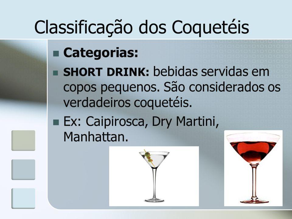 Classificação dos Coquetéis Categorias: SHORT DRINK: bebidas servidas em copos pequenos. São considerados os verdadeiros coquetéis. Ex: Caipirosca, Dr