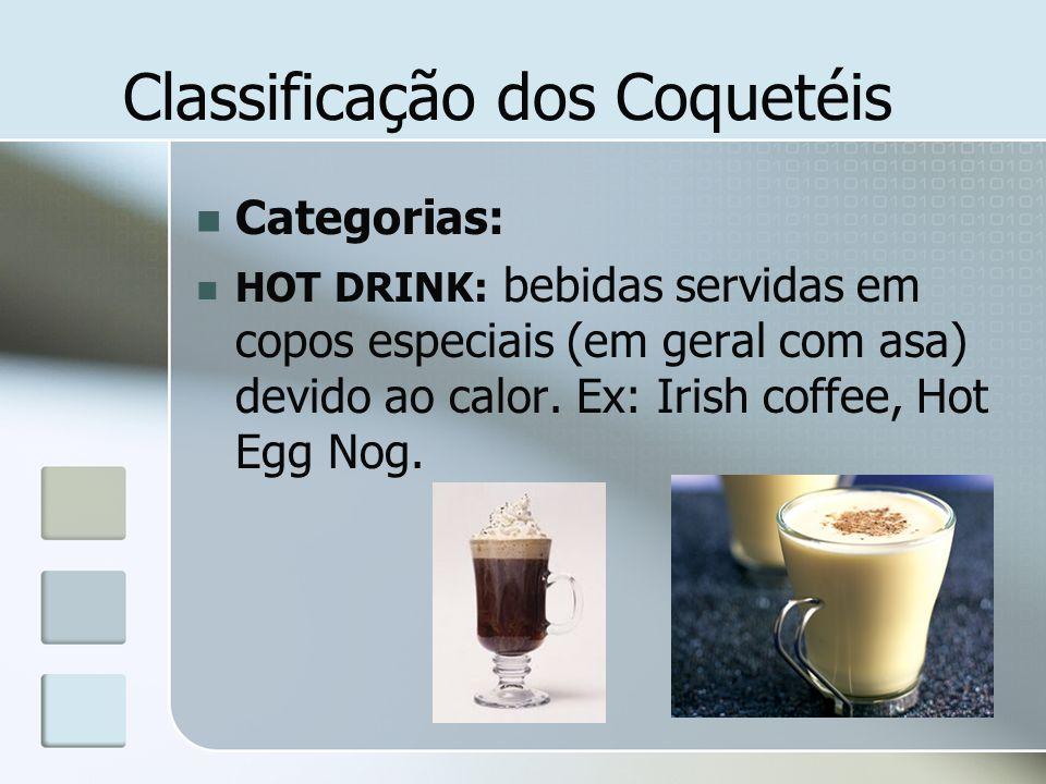 Classificação dos Coquetéis Categorias: HOT DRINK: bebidas servidas em copos especiais (em geral com asa) devido ao calor. Ex: Irish coffee, Hot Egg N