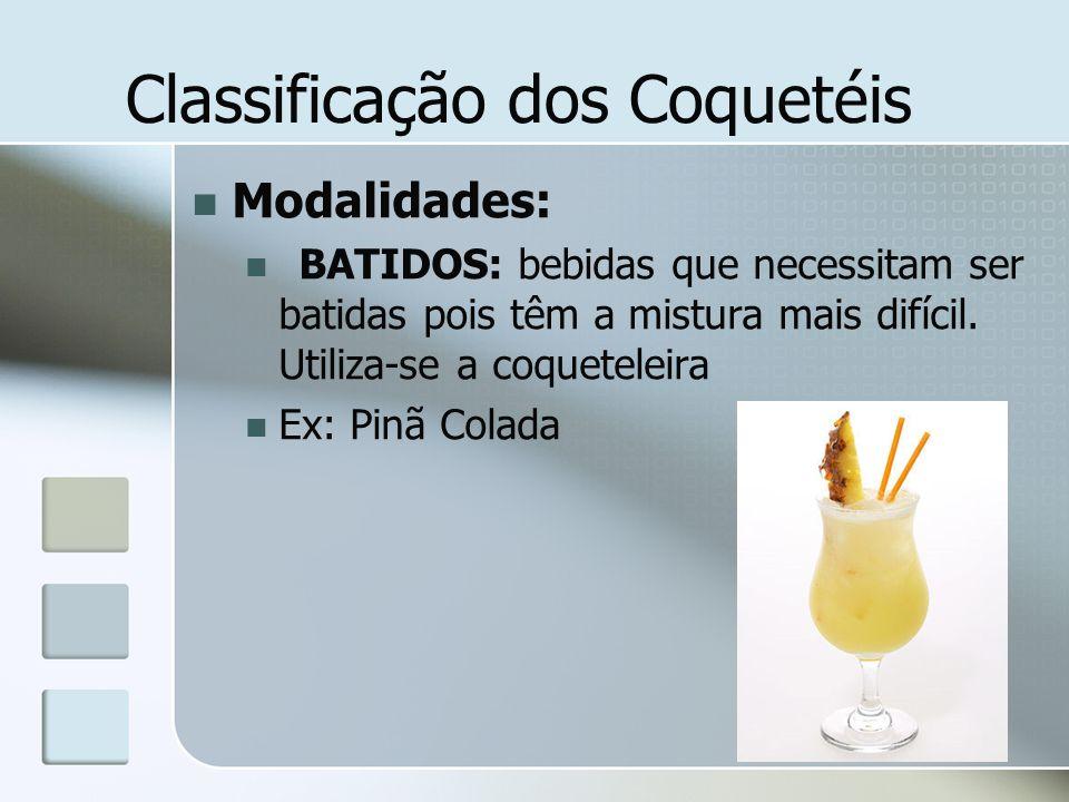 Classificação dos Coquetéis Modalidades: BATIDOS: bebidas que necessitam ser batidas pois têm a mistura mais difícil. Utiliza-se a coqueteleira Ex: Pi