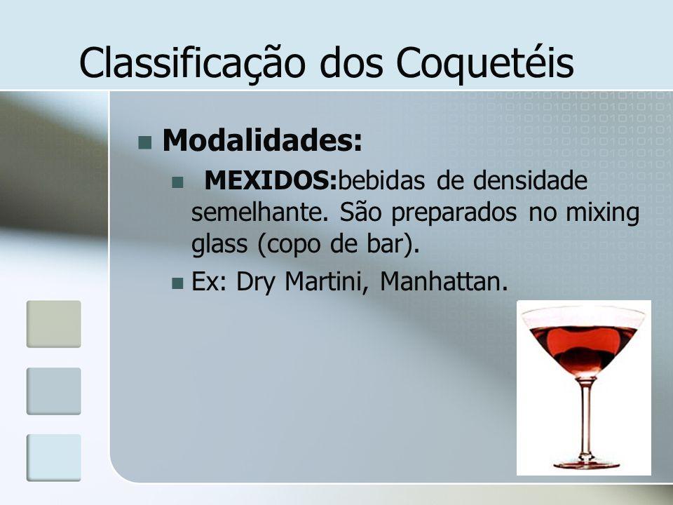 Classificação dos Coquetéis Modalidades: MEXIDOS:bebidas de densidade semelhante. São preparados no mixing glass (copo de bar). Ex: Dry Martini, Manha
