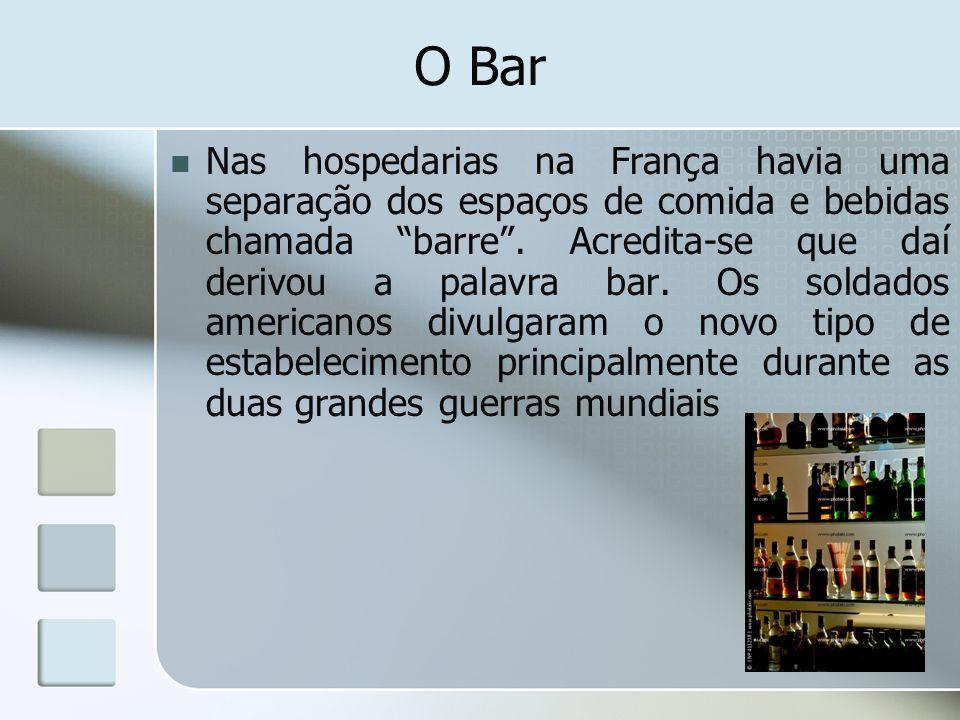 O Bar Nas hospedarias na França havia uma separação dos espaços de comida e bebidas chamada barre. Acredita-se que daí derivou a palavra bar. Os solda