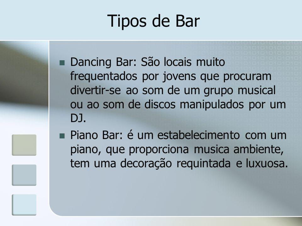 Tipos de Bar Dancing Bar: São locais muito frequentados por jovens que procuram divertir-se ao som de um grupo musical ou ao som de discos manipulados