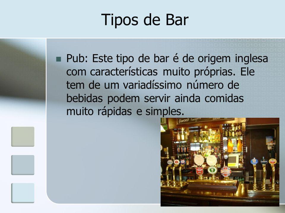Tipos de Bar Pub: Este tipo de bar é de origem inglesa com características muito próprias. Ele tem de um variadíssimo número de bebidas podem servir a