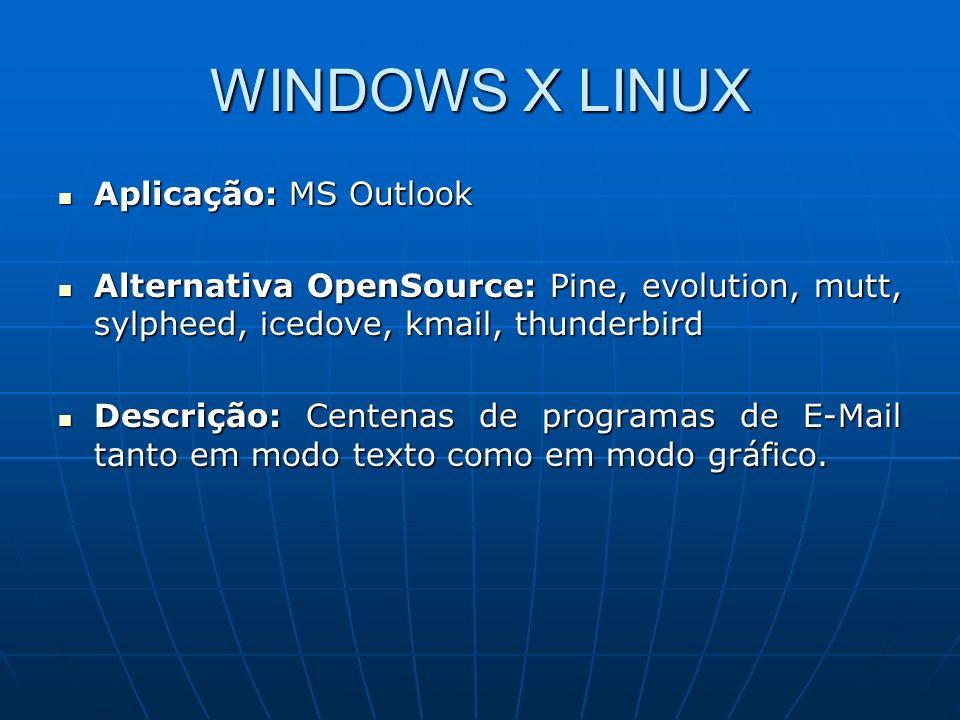 WINDOWS X LINUX Aplicação: MS Internet Explorer Aplicação: MS Internet Explorer Alternativa OpenSource: Firefox, Opera, Mozilla, lynx.