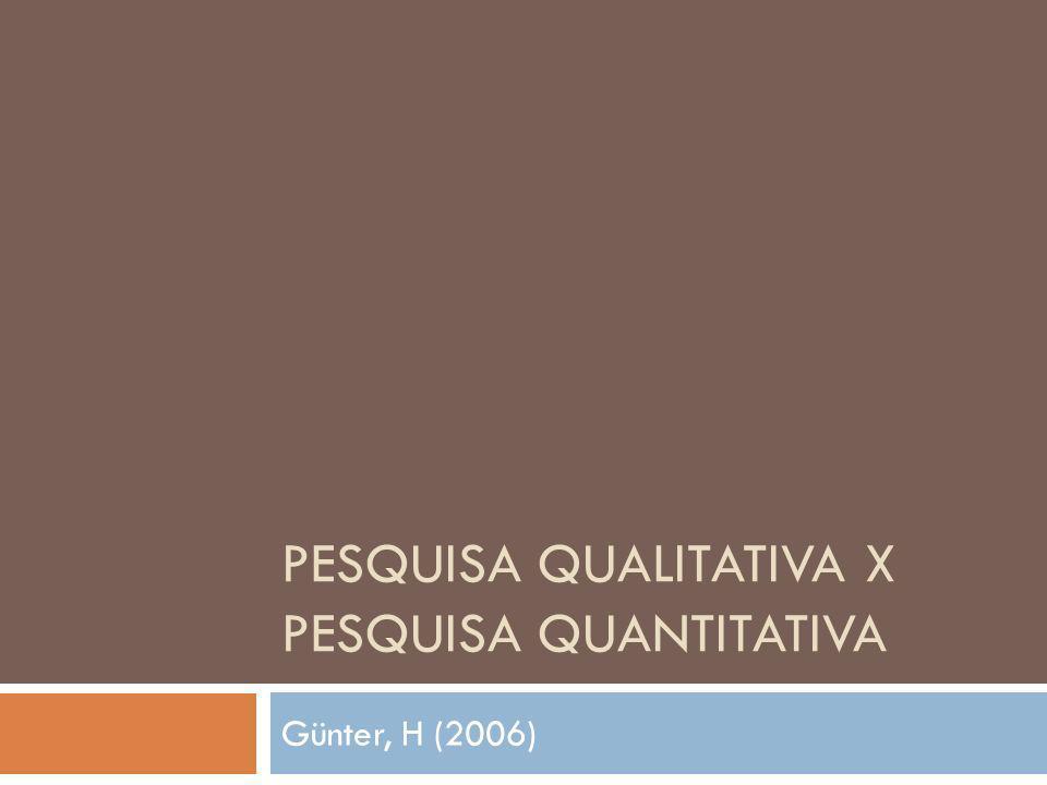 PESQUISA QUALITATIVA X PESQUISA QUANTITATIVA Günter, H (2006)