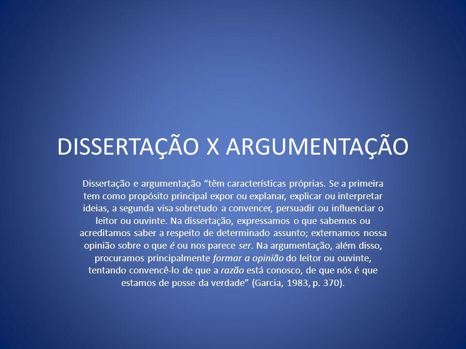 DISSERTAÇÃO X ARGUMENTAÇÃO Dissertação e argumentação têm características próprias. Se a primeira tem como propósito principal expor ou explanar, expl