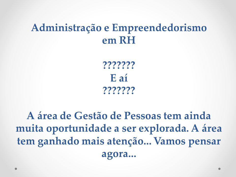 Administração e Empreendedorismo em RH ??????? E aí ??????? A área de Gestão de Pessoas tem ainda muita oportunidade a ser explorada. A área tem ganha