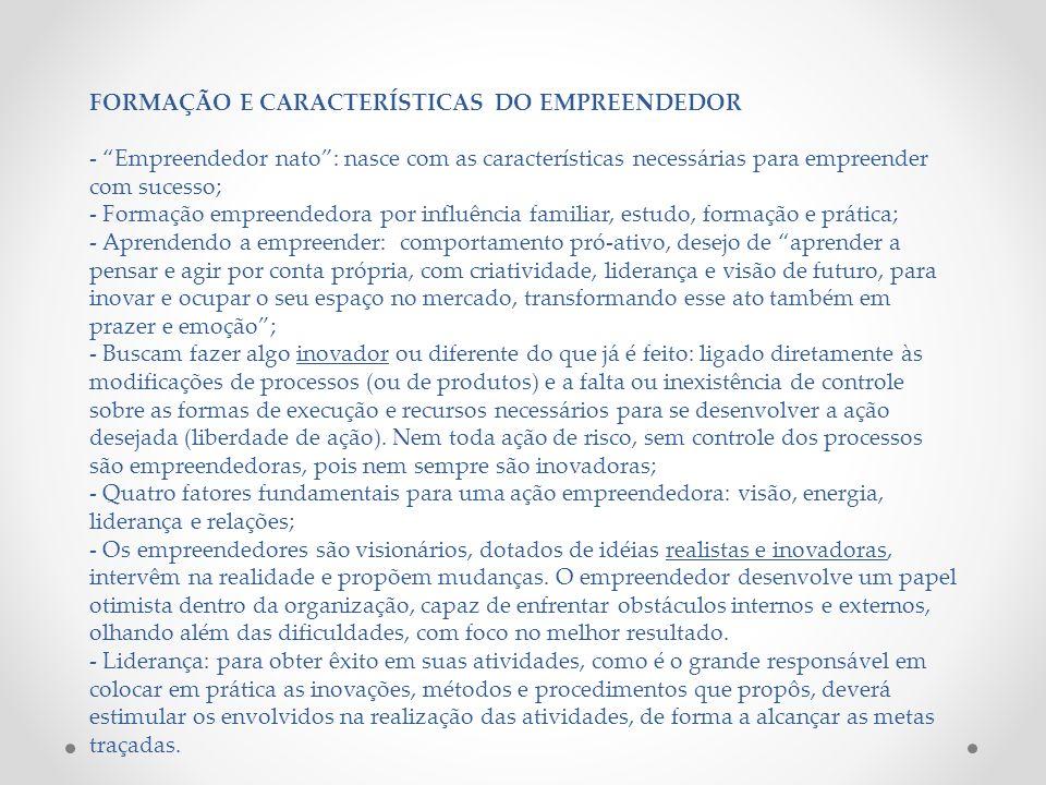 FORMAÇÃO E CARACTERÍSTICAS DO EMPREENDEDOR - Empreendedor nato: nasce com as características necessárias para empreender com sucesso; - Formação empre