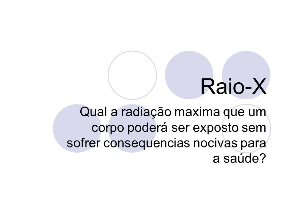 Raio-X Qual a radiação maxima que um corpo poderá ser exposto sem sofrer consequencias nocivas para a saúde?