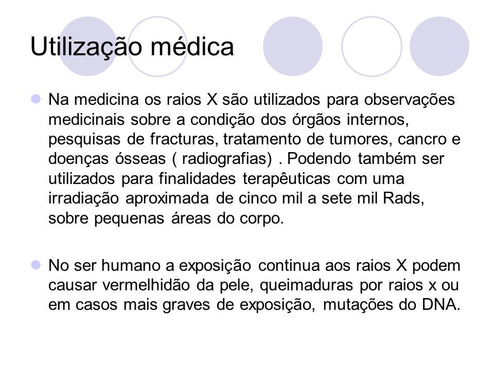 Utilização médica Na medicina os raios X são utilizados para observações medicinais sobre a condição dos órgãos internos, pesquisas de fracturas, trat