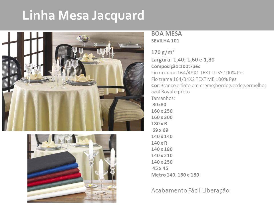 MKT Produto Linha Mesa Jacquard BOA MESA SEVILHA 101 170 g/m² Largura: 1,40; 1,60 e 1,80 Composição:100%pes Fio urdume 164/48X1 TEXT TUSS 100% Pes Fio