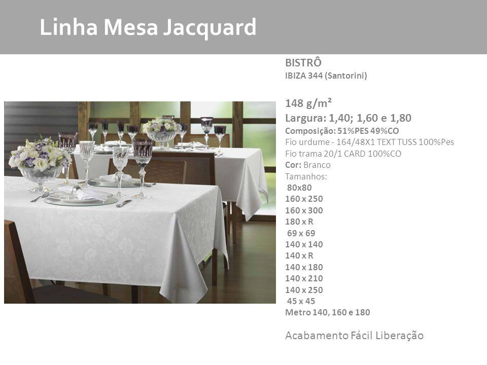 MKT Produto Linha Mesa Jacquard BISTRÔ IBIZA 344 (Santorini) 148 g/m² Largura: 1,40; 1,60 e 1,80 Composição: 51%PES 49%CO Fio urdume - 164/48X1 TEXT T