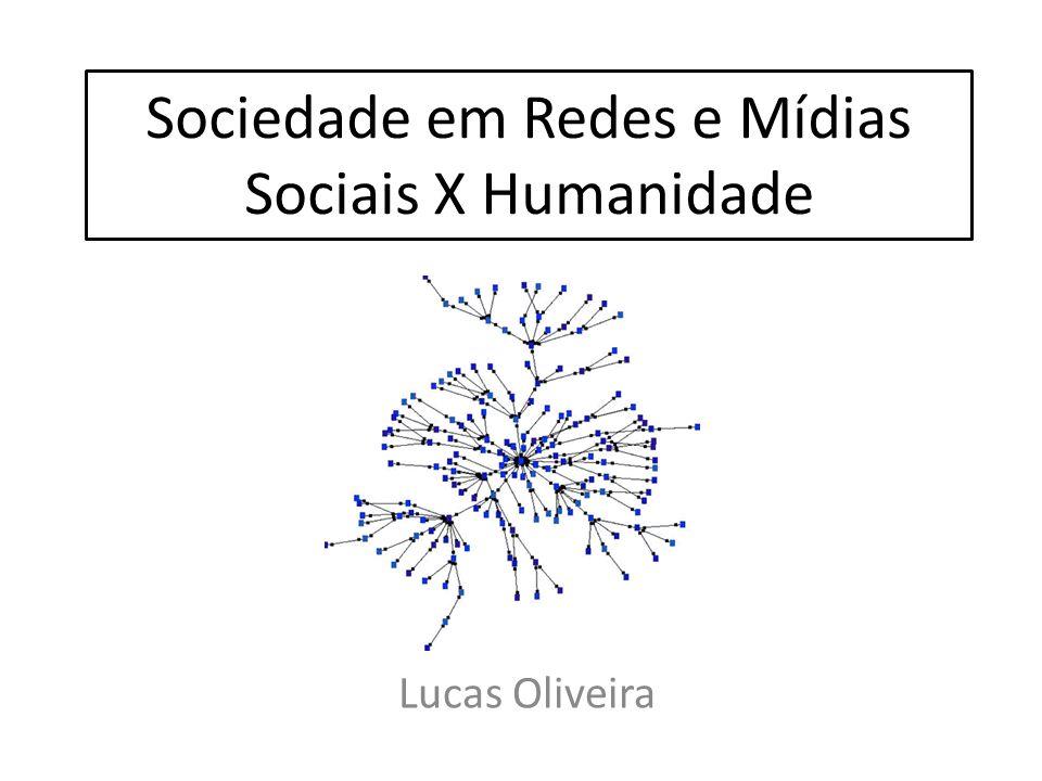 Sociedade em Redes e Mídias Sociais X Humanidade Lucas Oliveira