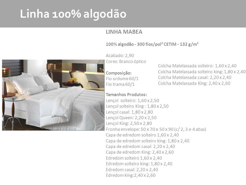 MKT - Produto Linha 100% algodão LINHA MABEA 100% algodão - 300 fios/pol² CETIM - 132 g/m² Acabado: 2,90 Cores: Branco óptico Composição: Fio urdume 6