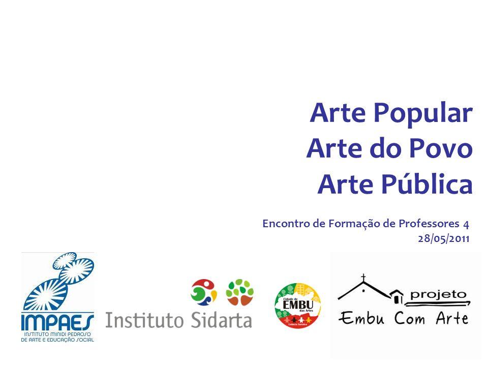 Alguns conceitos que abordaremos neste encontro: Arte Popular: A Arte Popular Brasileira, de Jacques Van de Beuque: Arte popular x artesanato; Artista x artesão; O Artista e seu meio; Os discípulos; O artista anônimo.