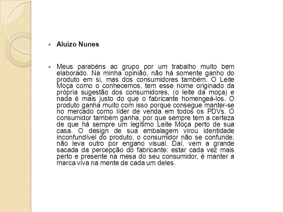 Aluizo Nunes Meus parabéns ao grupo por um trabalho muito bem elaborado. Na minha opinião, não há somente ganho do produto em si, mas dos consumidores