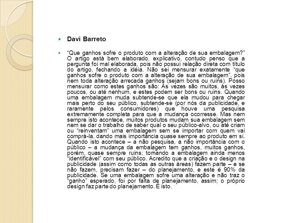 Davi Barreto Que ganhos sofre o produto com a alteração de sua embalagem? O artigo está bem elaborado, explicativo, contudo penso que a pergunta foi m