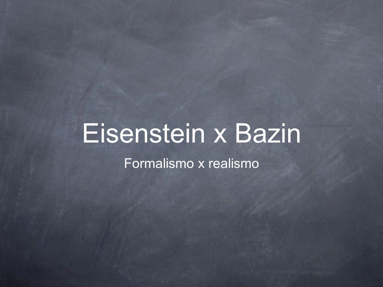 Formalismo x realismo Eisenstein x Bazin