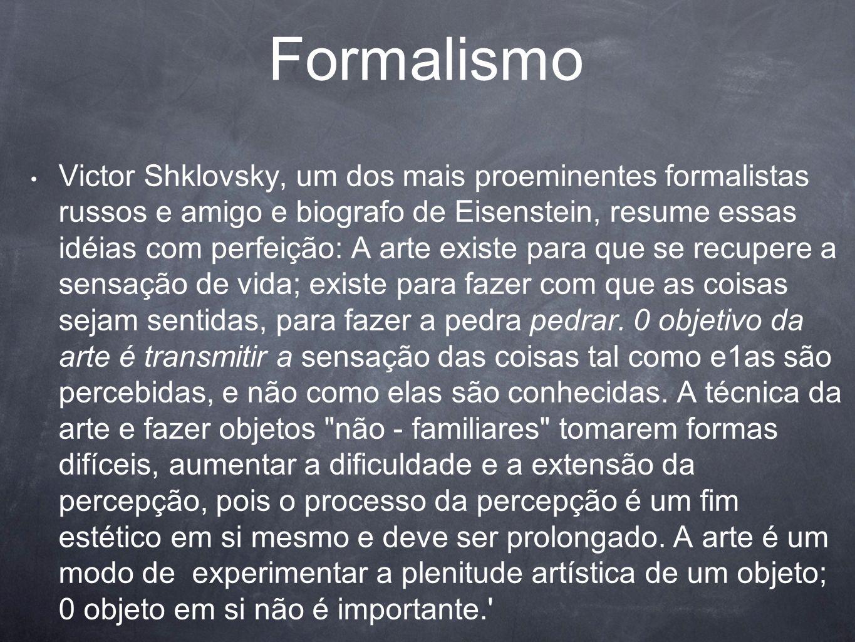 Formalismo Victor Shklovsky, um dos mais proeminentes formalistas russos e amigo e biografo de Eisenstein, resume essas idéias com perfeição: A arte e