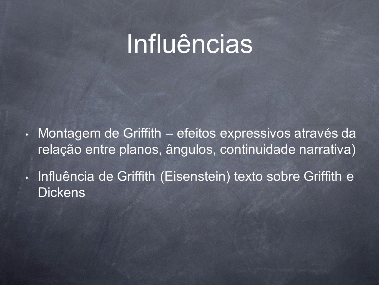 Influências Montagem de Griffith – efeitos expressivos através da relação entre planos, ângulos, continuidade narrativa) Influência de Griffith (Eisen