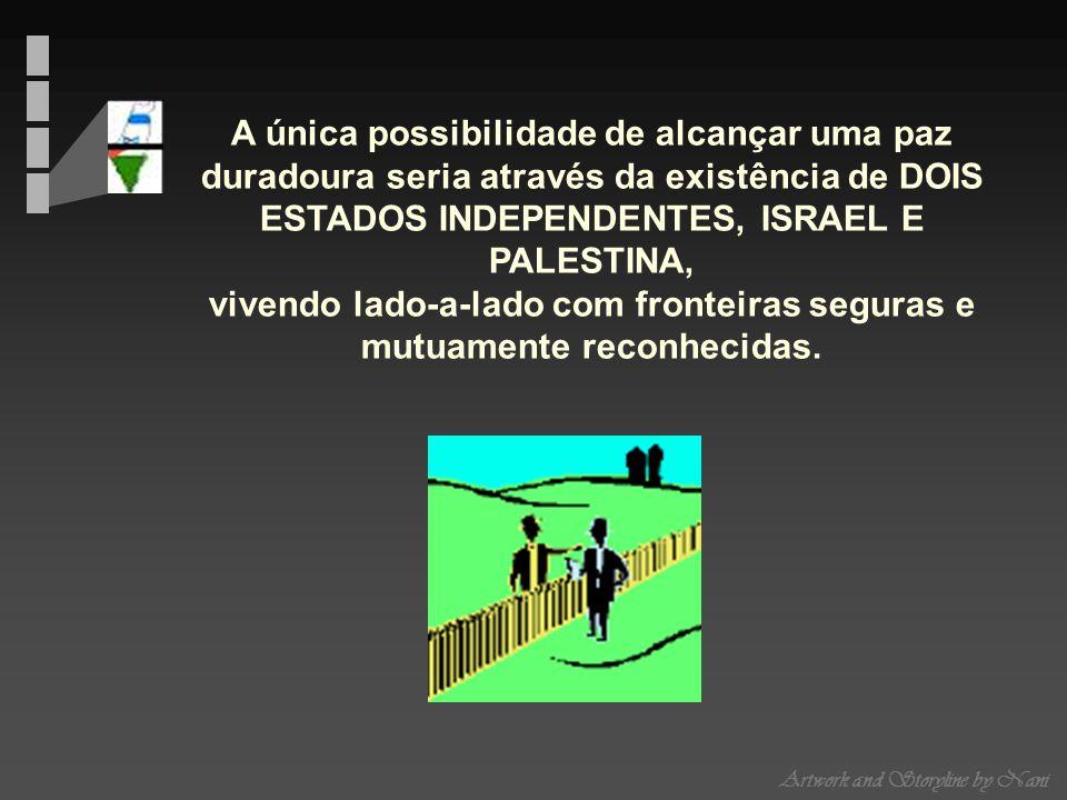 Artwork and Storyline by Nani A única possibilidade de alcançar uma paz duradoura seria através da existência de DOIS ESTADOS INDEPENDENTES, ISRAEL E