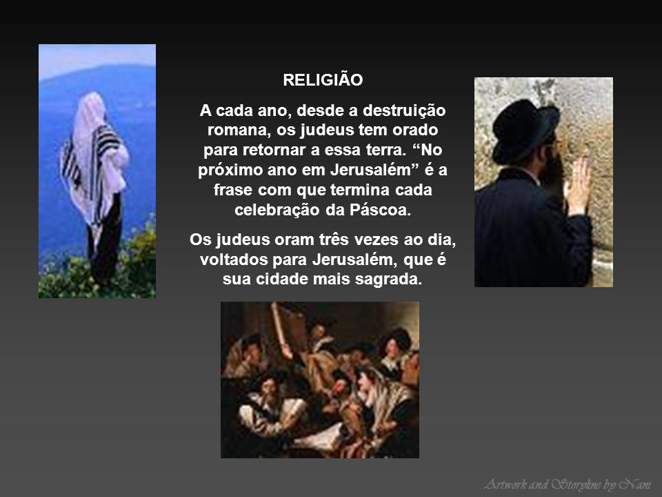 Artwork and Storyline by Nani RELIGIÃO A cada ano, desde a destruição romana, os judeus tem orado para retornar a essa terra. No próximo ano em Jerusa
