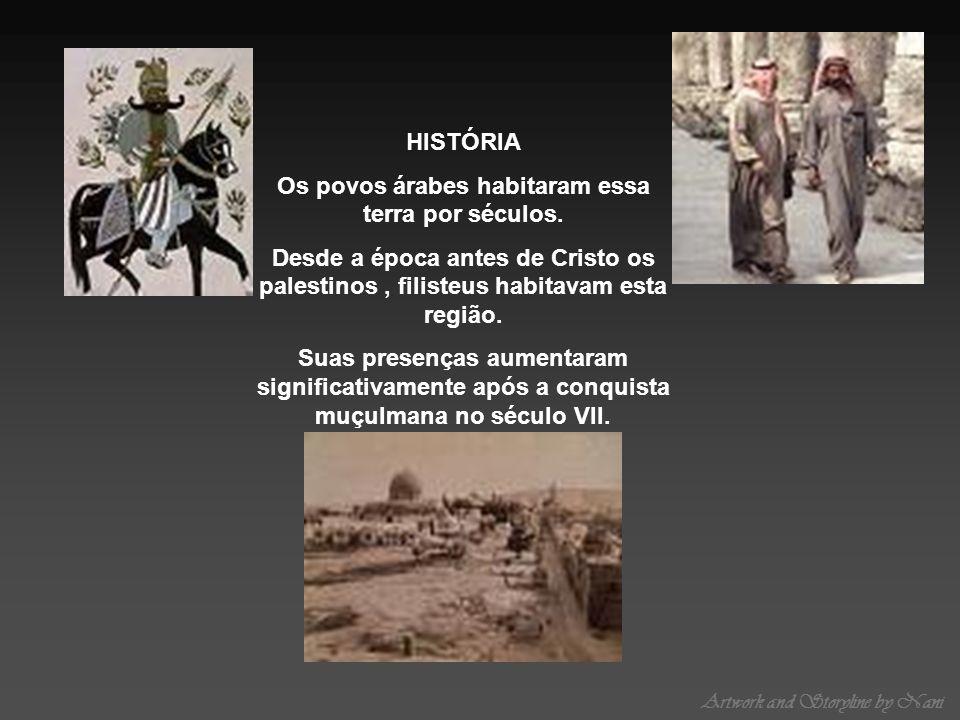Artwork and Storyline by Nani HISTÓRIA Os povos árabes habitaram essa terra por séculos. Desde a época antes de Cristo os palestinos, filisteus habita