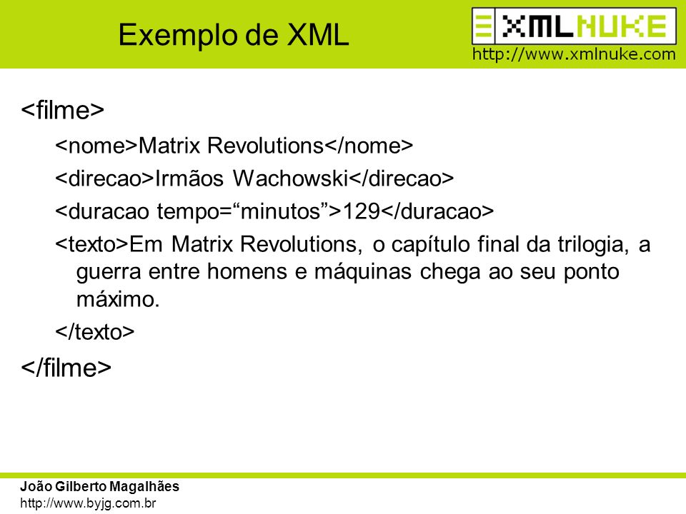 João Gilberto Magalhães http://www.byjg.com.br Exemplo de XML Matrix Revolutions Irmãos Wachowski 129 Em Matrix Revolutions, o capítulo final da trilo