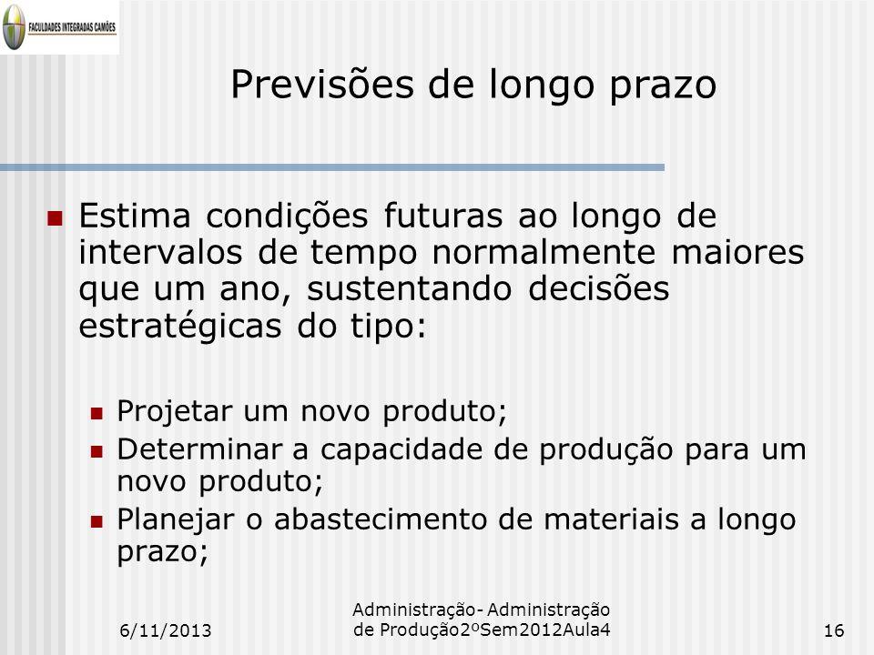 Previsões de longo prazo Estima condições futuras ao longo de intervalos de tempo normalmente maiores que um ano, sustentando decisões estratégicas do