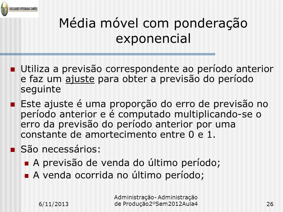 Média móvel com ponderação exponencial Utiliza a previsão correspondente ao período anterior e faz um ajuste para obter a previsão do período seguinte