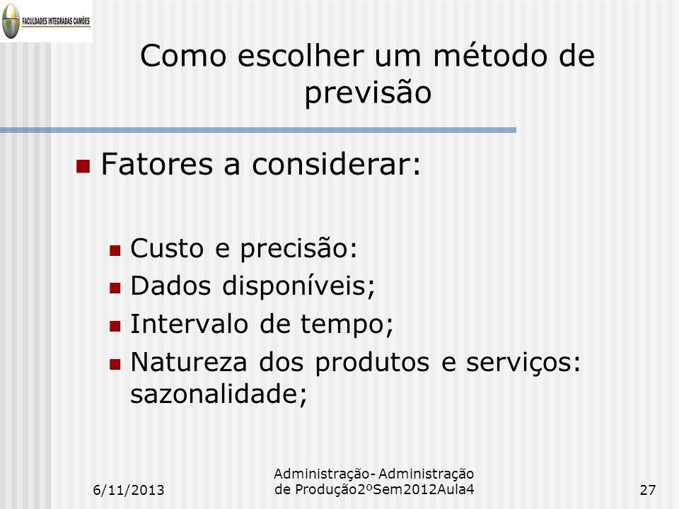 Como escolher um método de previsão Fatores a considerar: Custo e precisão: Dados disponíveis; Intervalo de tempo; Natureza dos produtos e serviços: s