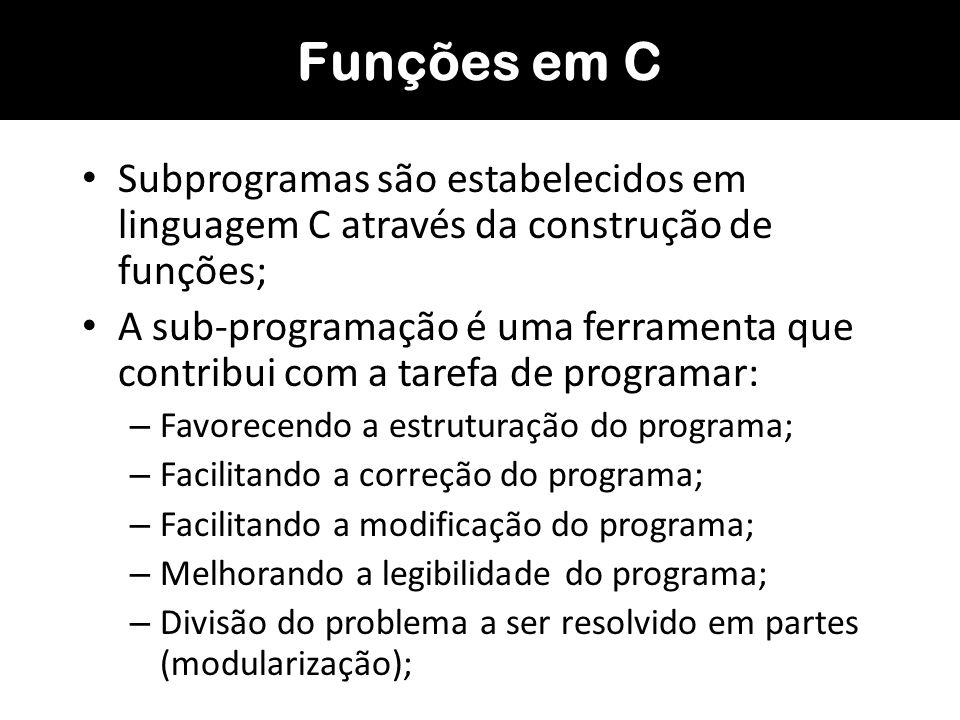 Com a modularização de um programa, as partes que o compõem podem ser desenvolvidas por diferentes equipes; Para isto deve-se estabelecer antes padrões de programação; Deve-se definir também que dependência haverá entre os vários subprogramas; Funções em C