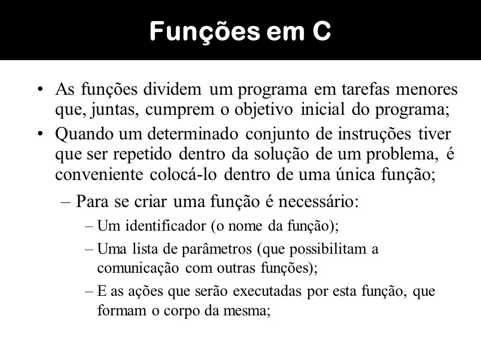 As funções declaradas em C podem retornar um valor.