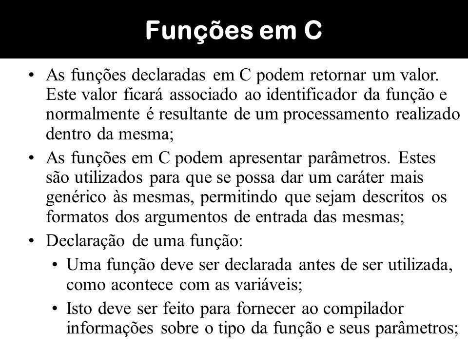 Na declaração da função deve constar o tipo da mesma, que deve ser o tipo do valor que ela deve retornar; O comando return é utilizado para retornar um valor ao ponto onde uma função foi chamada (utilizada); Funções em C