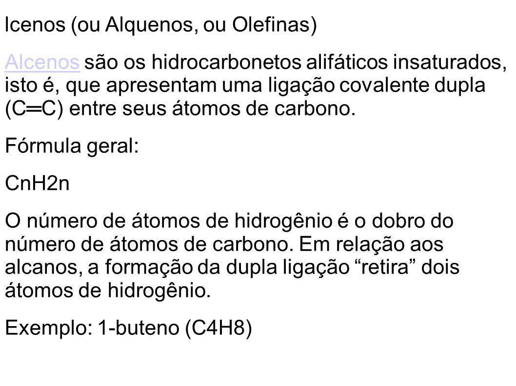 lcenos (ou Alquenos, ou Olefinas) AlcenosAlcenos são os hidrocarbonetos alifáticos insaturados, isto é, que apresentam uma ligação covalente dupla (CC